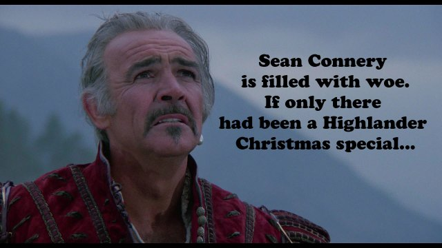 Sean Connery in Highlander. Looking disappointed. Probably because there was no Christmas special.